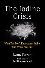 """The Iodine Crisis: What You Don't Know About Iodine Can Wreck Your Life"" By Lynn Farrow"