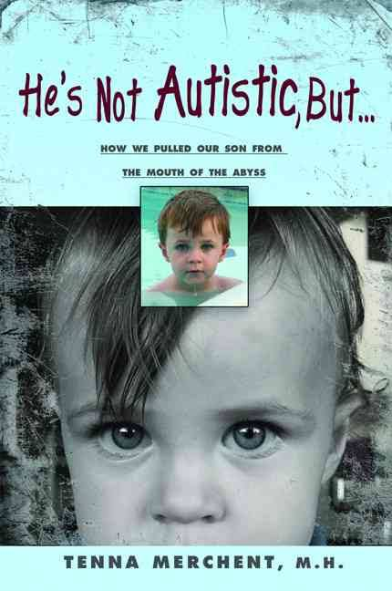 He's Not Autistic But...: How We Pulled Our Son from the Mouth of the Abyss Book by Tenna Merchent.